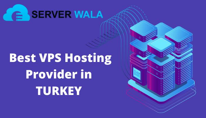 Best VPS Hosting Provider in TURKEY: Serverwala