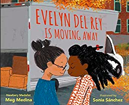 Evelyn Del Rey is Moving Away, written by Meg Medina and illustrated by Sonia Sanchez
