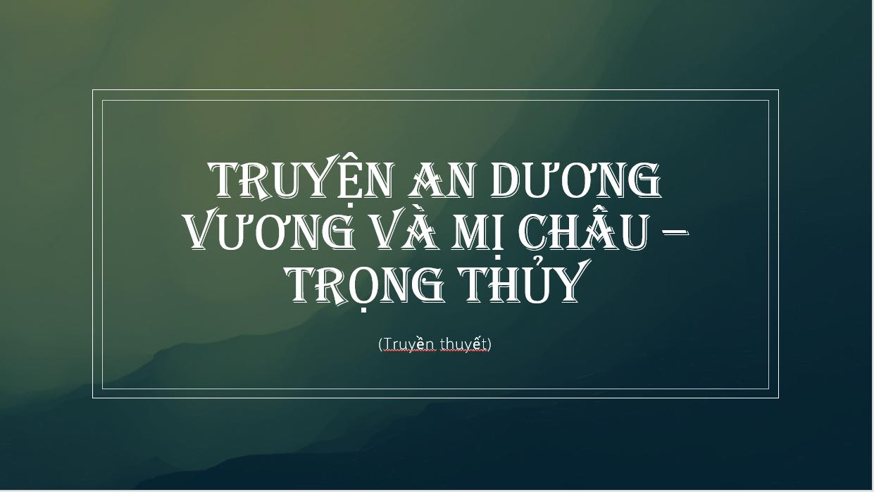 Cảm nhận về nhân vật Trọng Thủy trong truyền thuyến An Dương Vương và Mị Châu- Trọng Thủy- CungHocVui