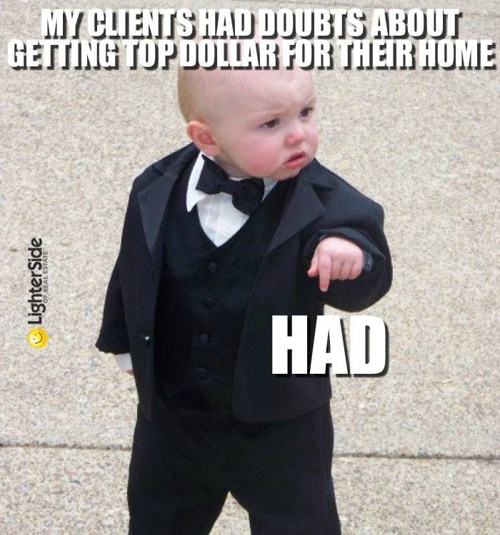 My clients had doubts about getting top dollar for their home... HAD