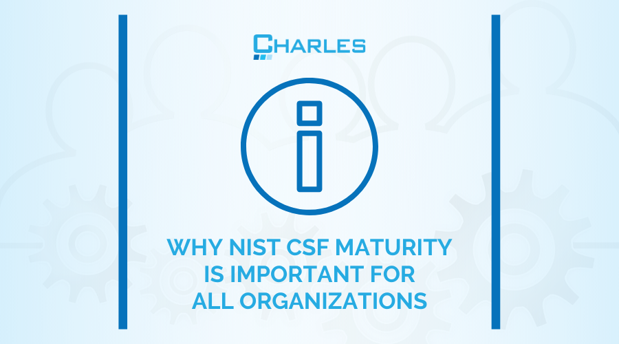 Why NIST CSF Maturity is Important for All Organizations