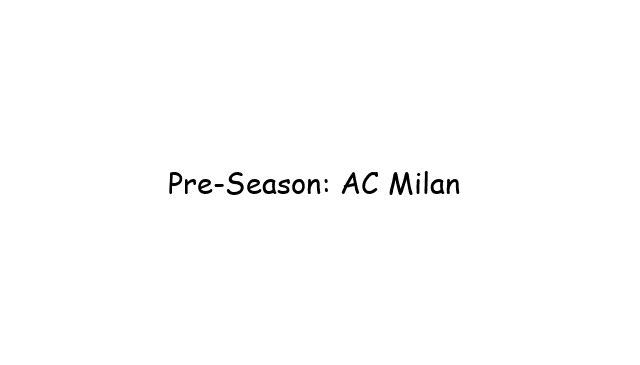 Pre-Season: AC Milan
