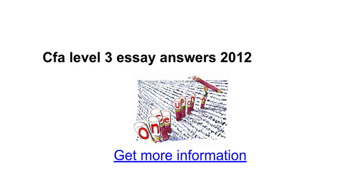 2008 cfa level 3 essay Need-to-know changes to level iii essay format: cfa throws another curve-ball at its level iii candidates with the essay format questions (officially referred to as structured response questions) in the morning session.