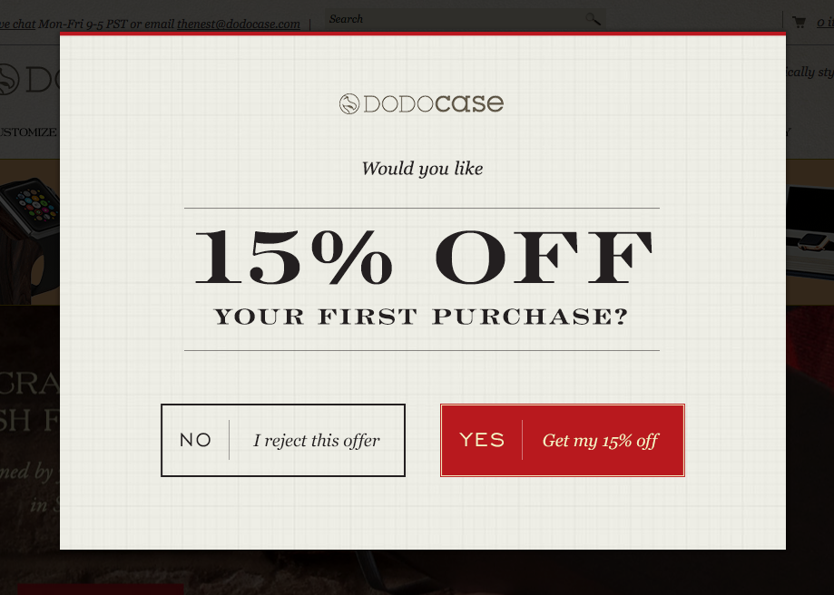 9 examples of inspired ecommerce popup designtheir email popup \u0027would you like 15% off your first purchase\u0027 is the attractive element, and we like how the two calls to action are clickable (no