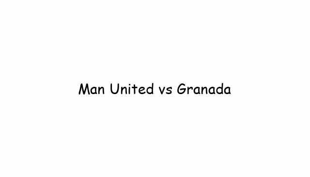 Man United vs Granada