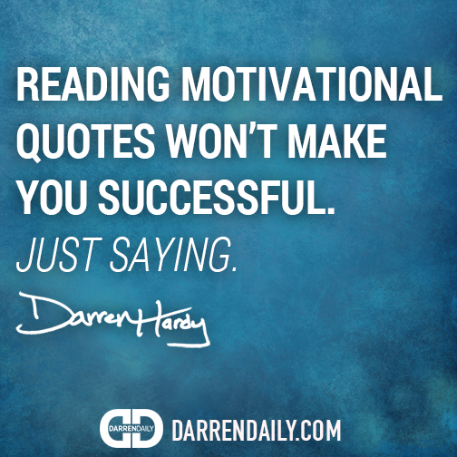 Darren Hardy - reading quotes don't mean success.png