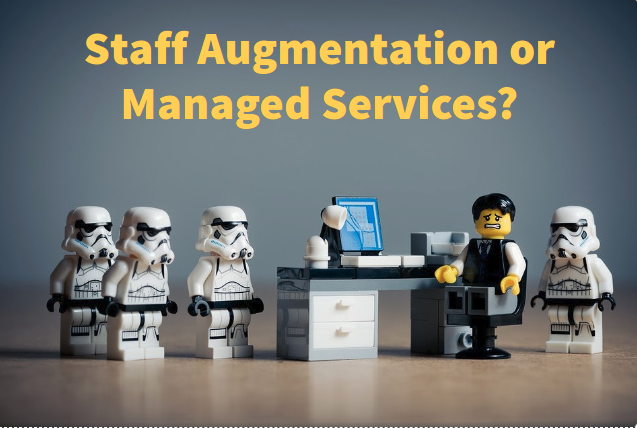 Staff Augmentation or Managed Services: Which One to Choose?