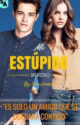"""Deberías leer """" Mi Estúpido Niñero. [EN EDICIÓN] """" en #Wattpad #novelajuvenil:"""