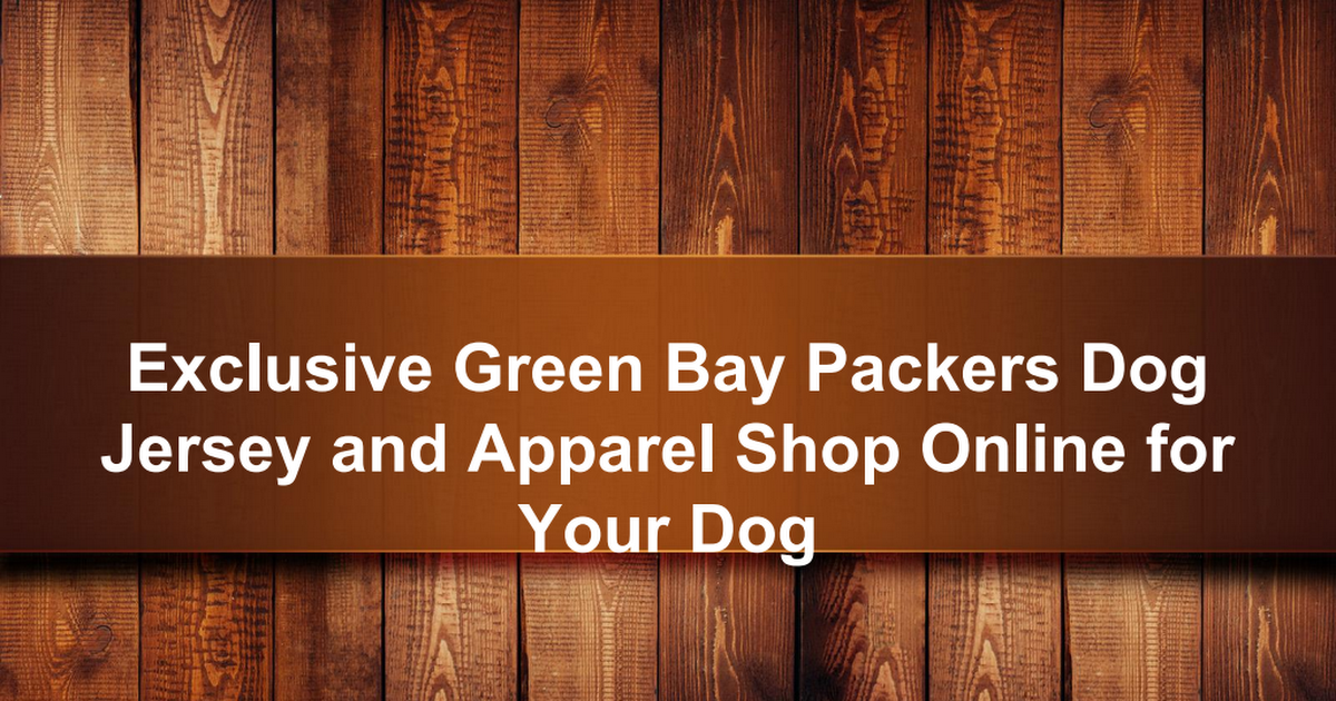 Exclusive Green Bay Packers Dog Jersey and Apparel Shop Online for Your Dog