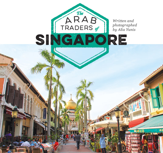 The Arab Traders of Singapore // Written and photographed by Alia Yunis