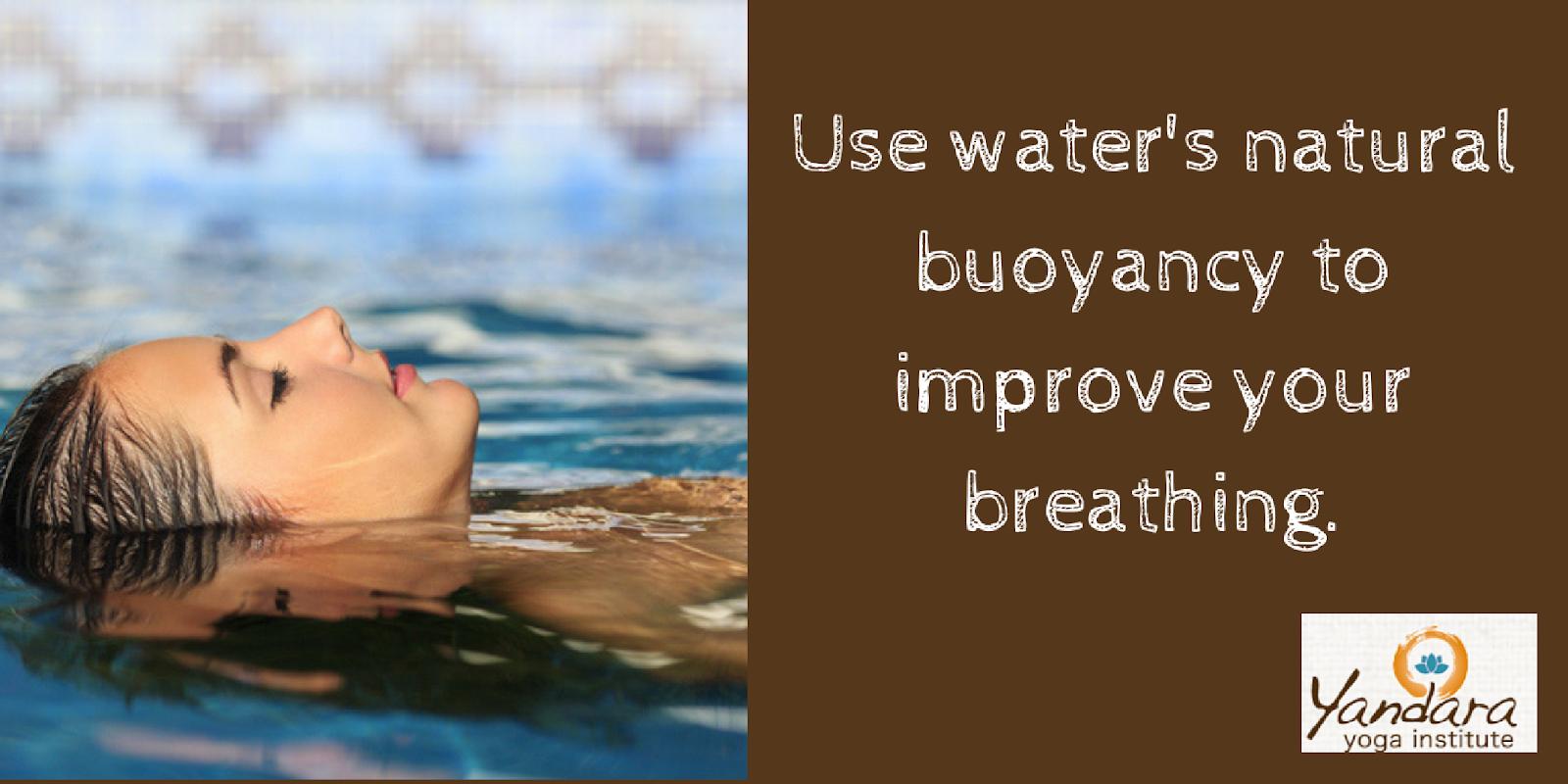 Use buoyancy to improve breathing