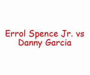 Errol Spence Jr. vs Danny Garcia