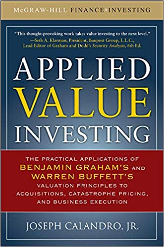 Applied Value Investing: The Practical Application of Benjamin Graham and Warren Buffett's Valuation Principles to Acquisitions, Catastrophe Pricing, and Business Execution - Best Investment Books For Beginners