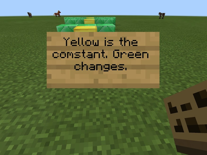 "A sign within the Minecraft environment featuring the text ""Yellow is the constant. Green Changes."""