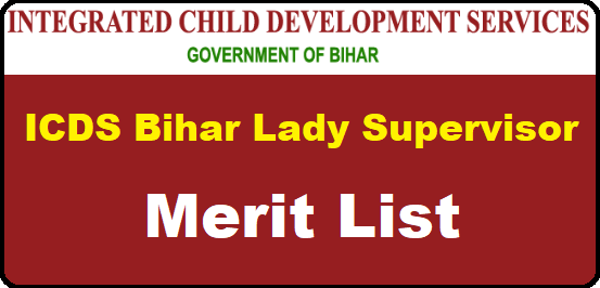 ICDS Bihar Lady Supervisor Merit List / Result 2019 – Check here