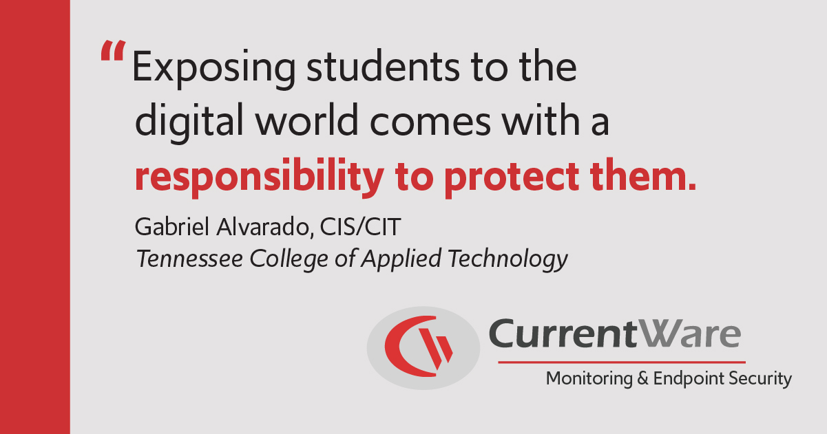 """""""Exposing students to the digital world comes with a responsibility to protect them. """"  - Gabriel Alvarado, CIS/CIT, Tennessee College of Applied Technology (TCAT) in Crump, Tennessee."""