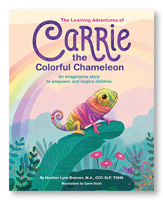 The Learning Adventures of Carrie the Colorful Chameleon  By Heather Lynn Boerner, MA, CCC-SLP, TSHH (Illustrations by Gavin Scott)