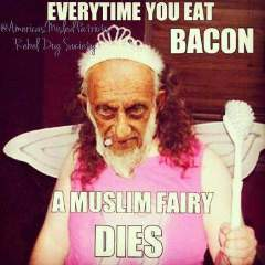 every time you eat bacon a Muslim fairy dies