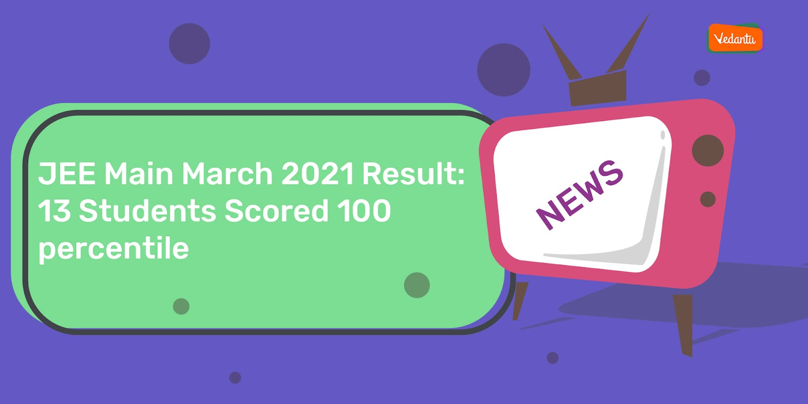 JEE Main March 2021 Result: 13 Students Scored 100 Percentile