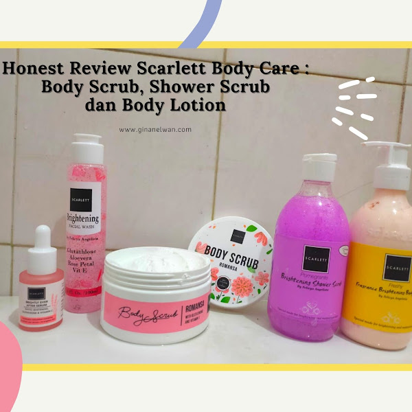 Honest Review Scarlett Body Care : Body Scrub, Shower Scrub dan Body Lotion