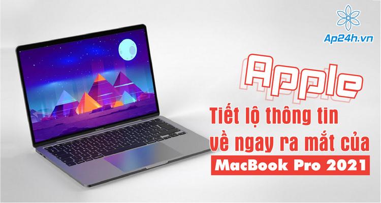 Sự kiện MacBook Pro 2021 sẽ diễn ra khi nào?