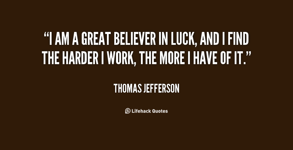 quote-Thomas-Jefferson-i-am-a-great-believer-in-luck-106069.png