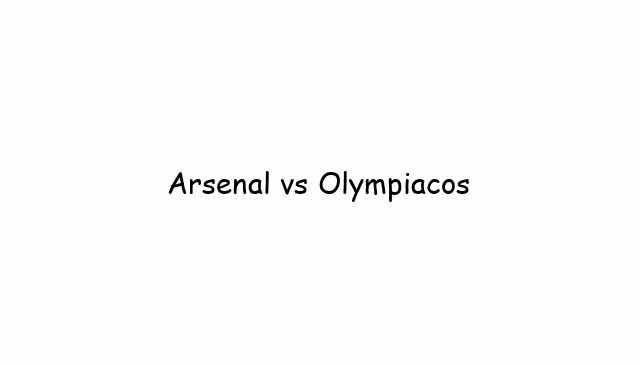 Arsenal vs Olympiacos