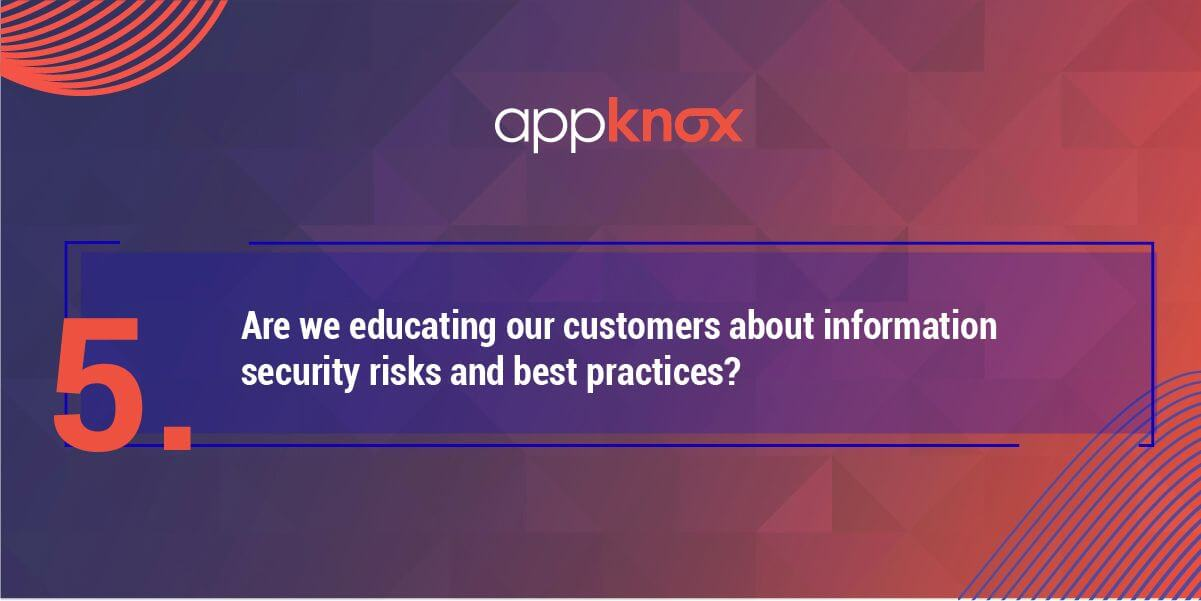 5. Are we educating our customers about information security risks and best practices?