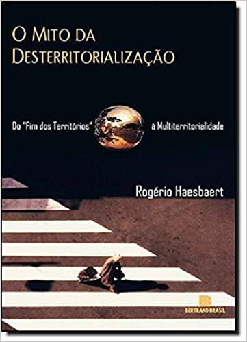 O mito da desterritorialização, Rogério Haesbaert