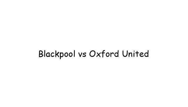 Blackpool vs Oxford United