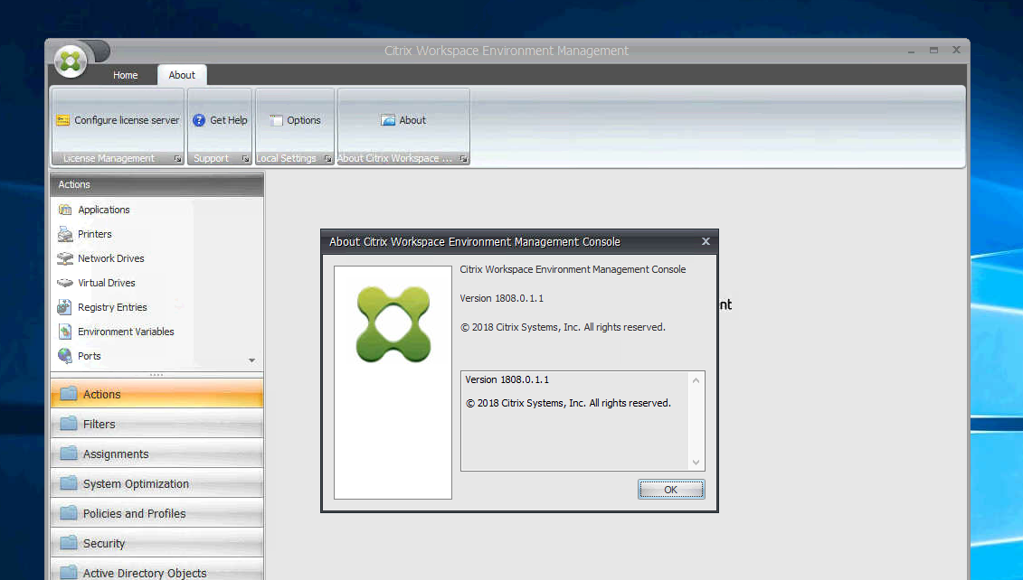 Machine generated alternative text: Home  Configure license server  L;cense Mar,aoemerit  Actions  Applications  NeF•vork Drives  Virtual Drives  Registry Enmes  Envir onrnen t Variables  e ports  Filters  Assignments  System Optimization  Policies and-profiles  Securiy  Get Help Options  Support Local Settng:  About  We&spsce  About Ctrtx Workspace Environment Management Console  Citrix Workspace Environment Management Console  Version 1808.0.1.1  @ 2018 Citrix Systems, Inc. All rights reserved.  Version 1808.0.1.1  @ 2018 Citrix Systems, Inc. All rights reserved.