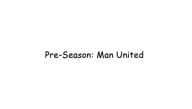 Pre-Season: Man United