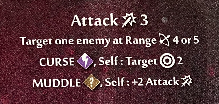 Attack 3 Target 1 enemy at Range 4 or 5 Curse Self to target  2Muddle self to +2 attack