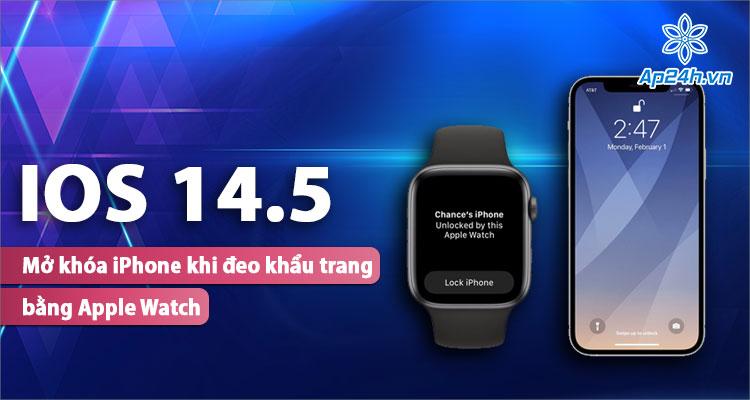 Mở khóa iPhone bằng Apple Watch dễ dàng hơn với Apple Watch
