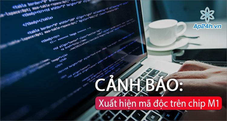 Malware đầu tiên trên Mac M1 đã bị phát hiện