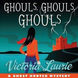 Ghouls, Ghouls, Ghouls: A Ghost Hunter Mystery | [Victoria Laurie]
