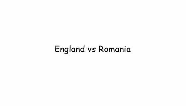England vs Romania