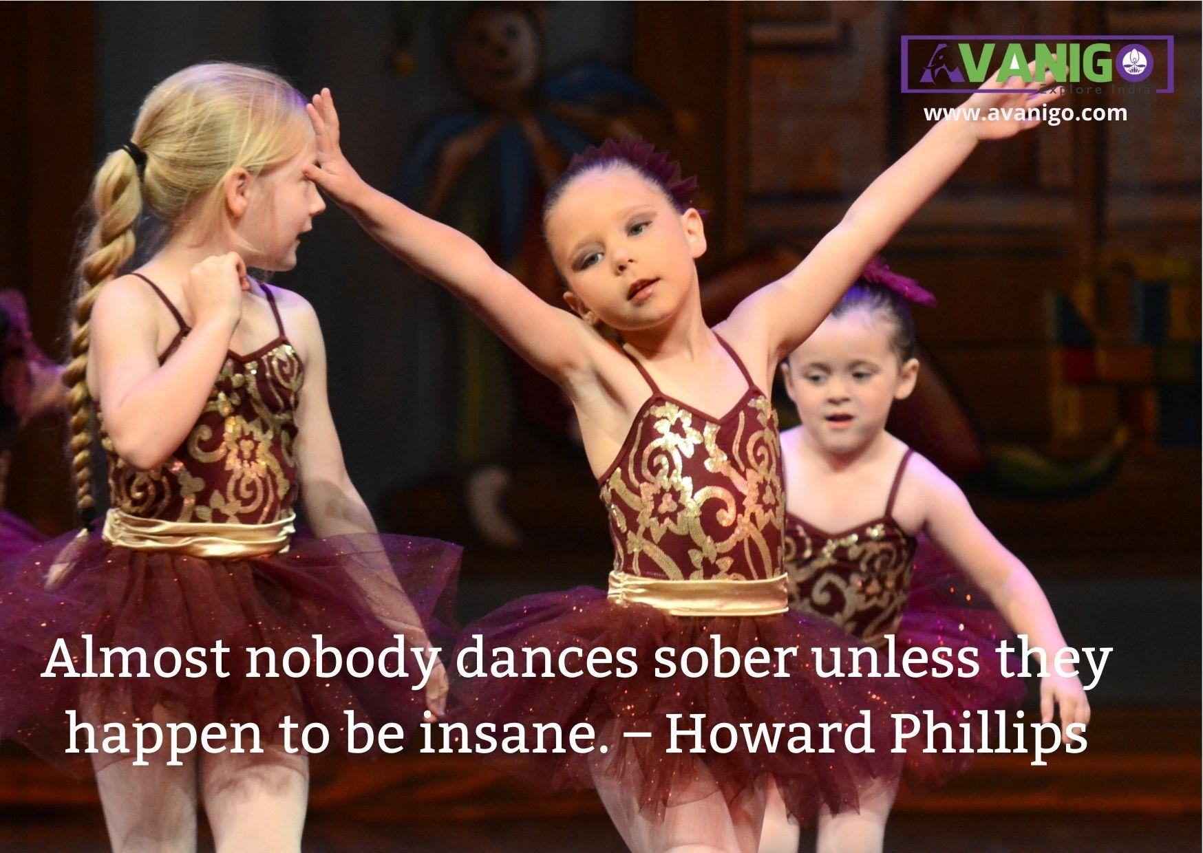 Almost nobody dances sober unless they happen to be insane.