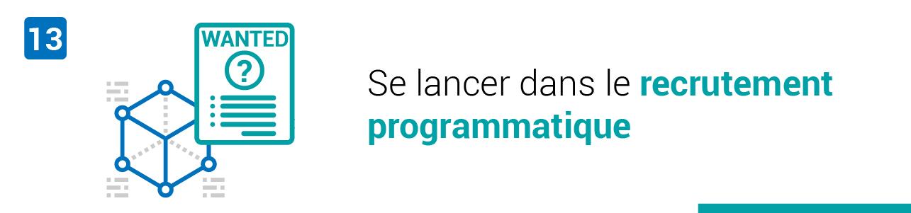 Tendance #13 : Se lancer dans le recrutement programmatique