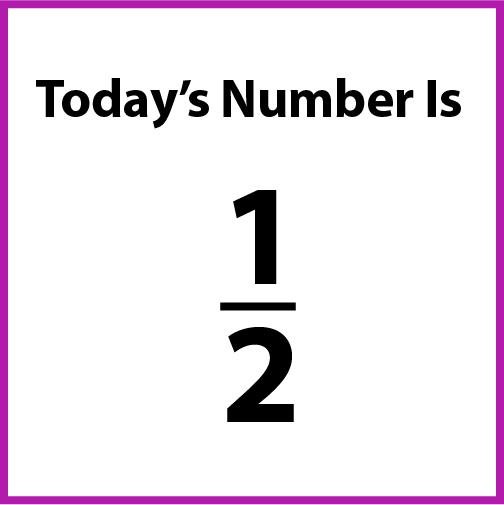 Today's number is 1-half.