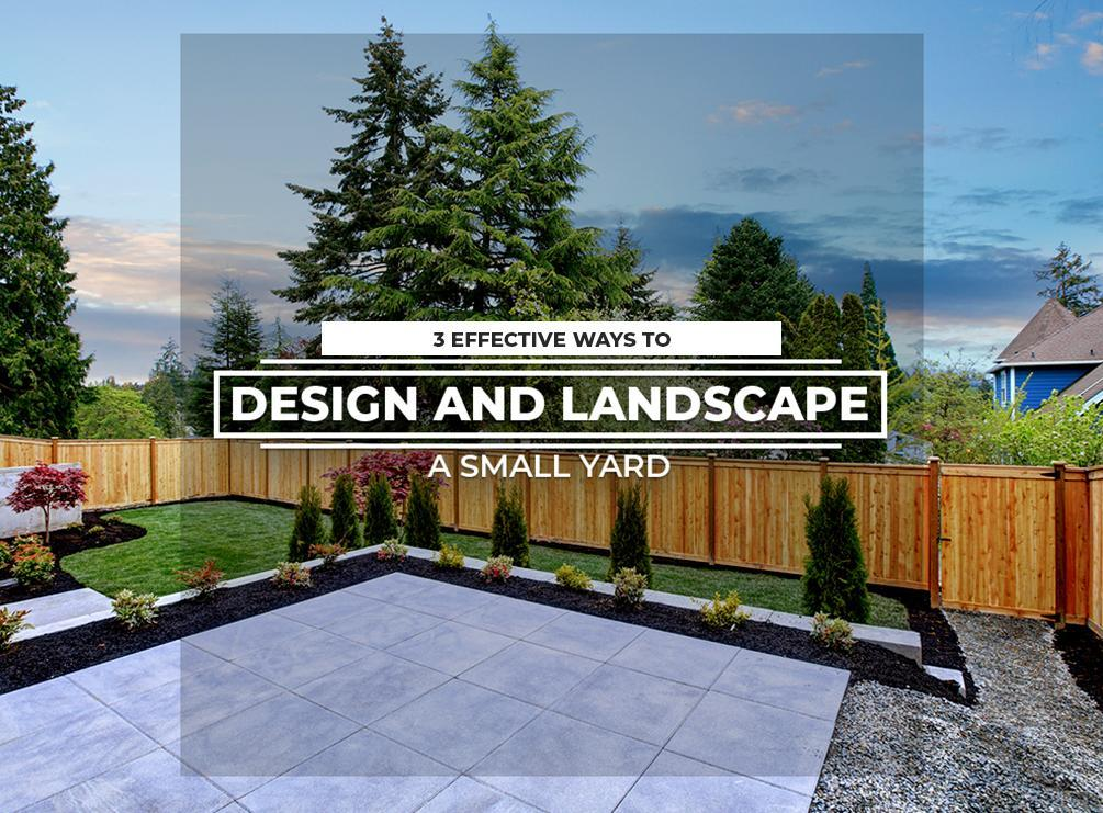 3 Effective Ways to Design and Landscape a Small Yard