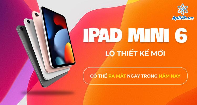 Thiết kế iPad mini 6 có thể ra mắt trong năm nay