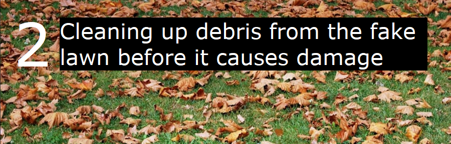 2. Cleaning up debris from the fake lawn before it causes damage