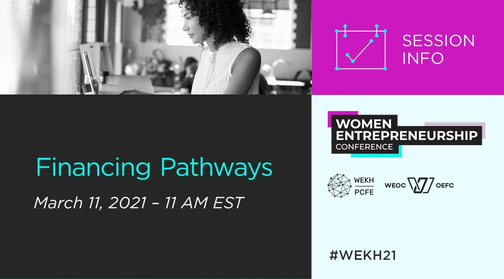 """A graphic advertising the """"Financing Pathways"""" session of the Women Entrepreneurship Conference,"""" held on March 11, 2021 at 11 AM EST."""