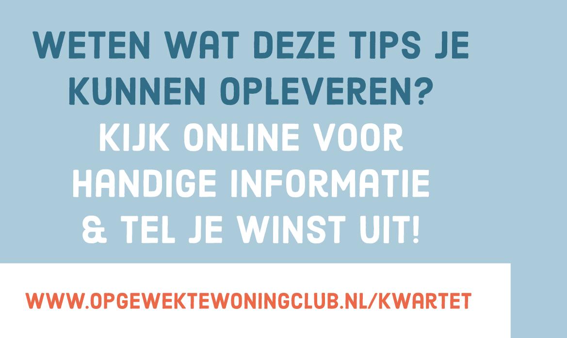 Ga naar www.opgewektewoningclub.nl/kwartet voor meer informatie