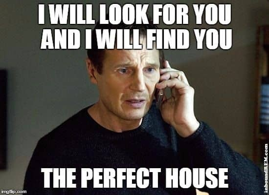 I will look for you and i will find you ... the perfect house for real estate memes