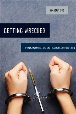 Getting Wrecked- Stories from the sidelines of the opioid epidemic
