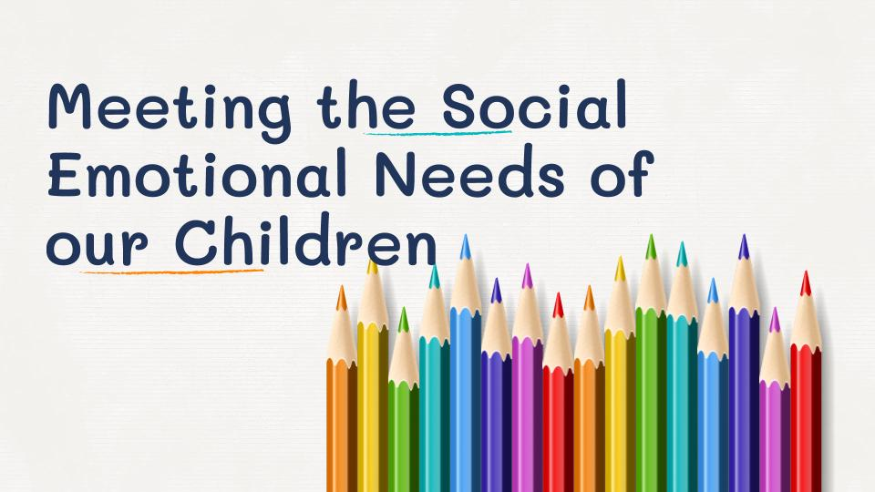 Meeting the Social Emotional Needs of our Children