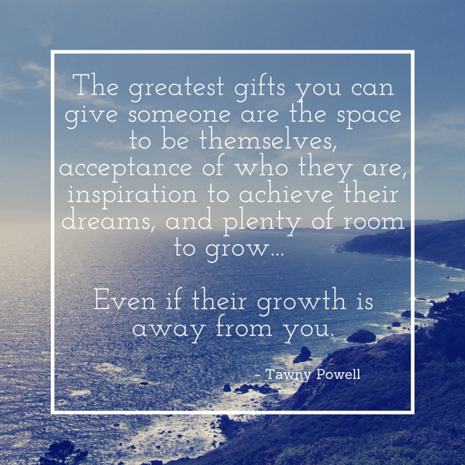 the-greatest-gifts-you-can-give-someone-is-the-space-to-be-themselves-acceptance-of-who-they-are-inspiration-to-achieve-their-dreams-and-plenty-of-room-to-grow-even-if-their-growth-i.jpg