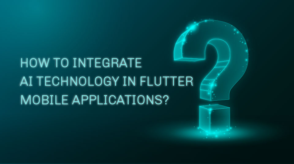 How to integrate AI technology in flutter mobile applications